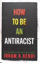 How to Be an Antiracist | 9781847925992 | Ibram X. Kendi