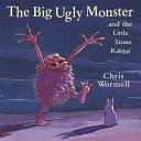 The Big Ugly Monster and the Little Stone Rabbit | 9999902382196 | Wormell, Chris