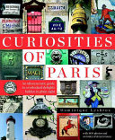 Curiosities of Paris: an Idiosyncratic Guide to Overlooked Delights... Hidden in Plain Sight | 9999902374368 | Dominique Lesbros