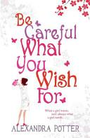 Be Careful What You Wish for | 9999902694183 | Alexandra Potter,