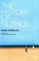 The History of Silence | 9999902569078 | Zarraluki, Pedro - Translated by Nick Caistor and Lorenzo García